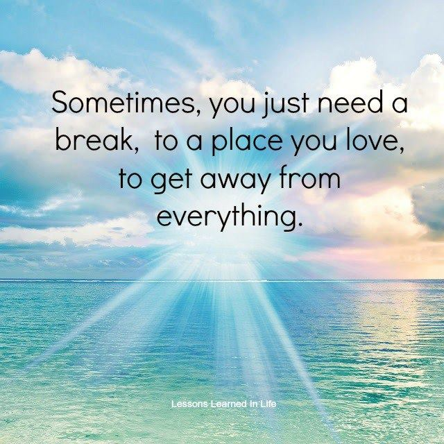 Lessons Learned In Lifesometimes You Just Need A Break Lessons