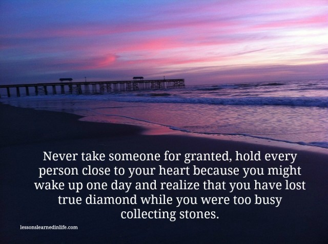 Quotes Taking For Granted: Lessons Learned In LifeNever Take Someone For Granted