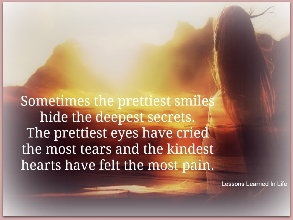 Lessons Learned In Lifesometimes The Prettiest Smiles Hide The