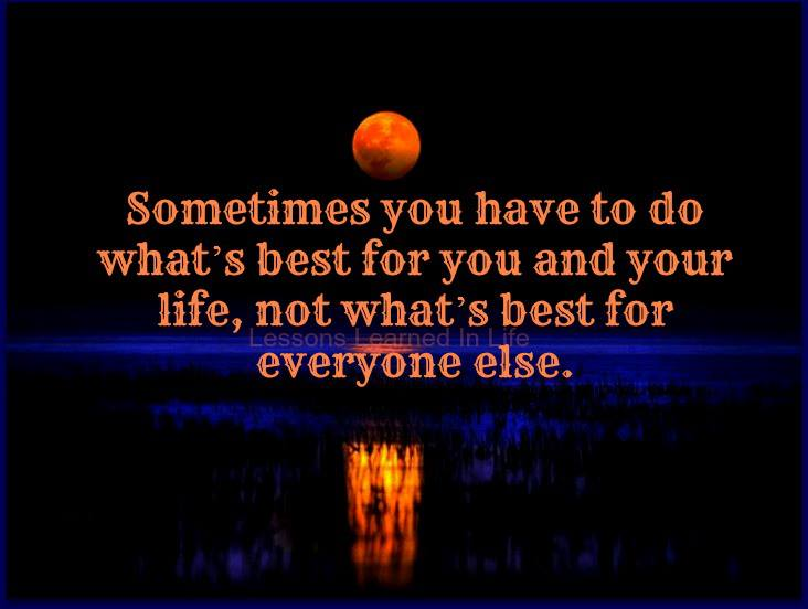 Lessons Learned In Lifesometimes You Have To Do Whats Best