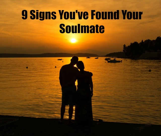 Your you signs that soulmate found have 30 Signs