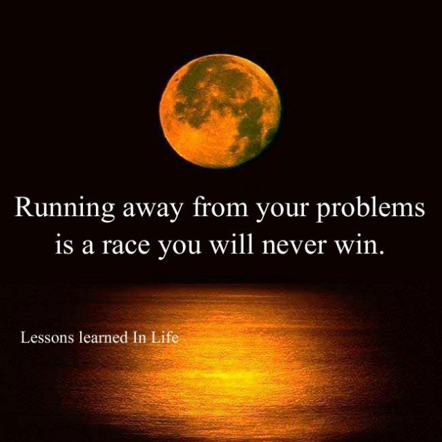 Quotes About Running Away From Life: Lessons Learned In LifeA Race You Will Never Win
