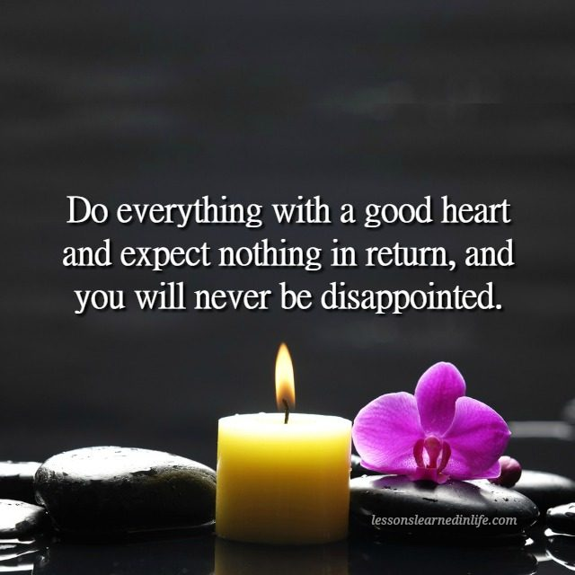 Lessons Learned In Lifedo Everything With A Good Heart Lessons