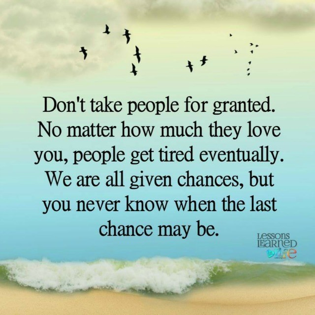 Lessons Learned In Lifedont Take People For Granted Lessons