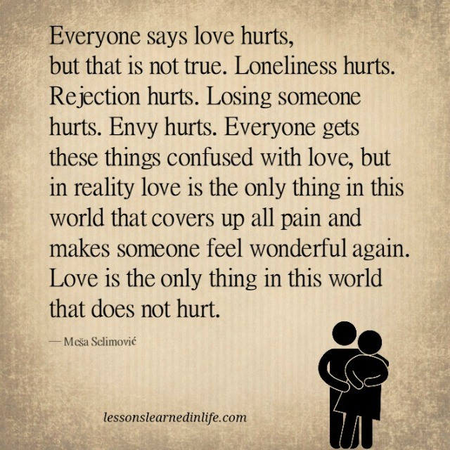 Lessons Learned In LifeEveryone Says Love Hurts.