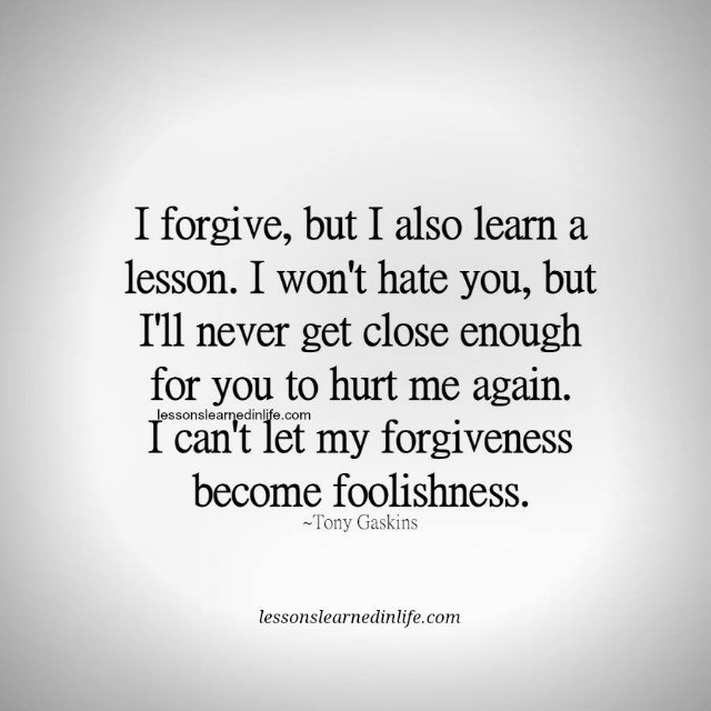 Quotes About Love: Lessons Learned In LifeI Forgive But I Also Learn A Lesson