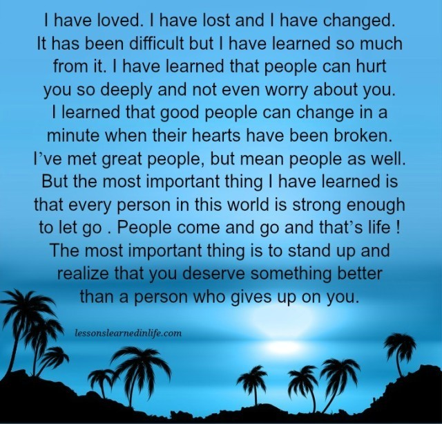Lessons Learned In LifeI Have Loved. I Have Lost And I