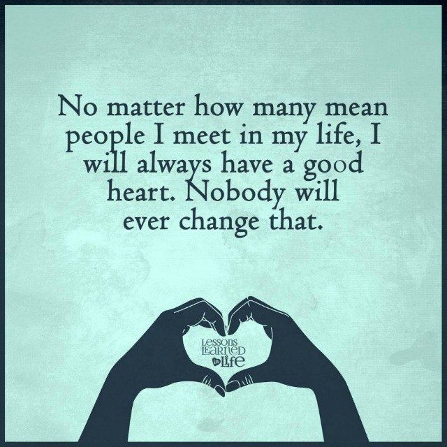 Lessons Learned In Lifei Will Always Have A Good Heart Lessons