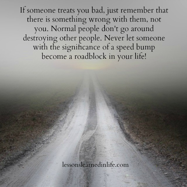 Lessons Learned In Lifeif Someone Treats You Bad Lessons Learned