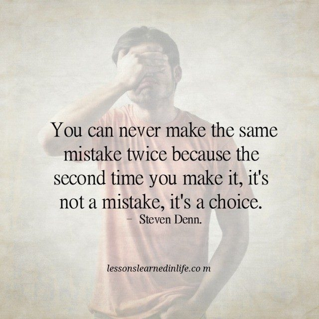 Making The Same Mistake Twice Quotes: Lessons Learned In LifeIt's A Choice.