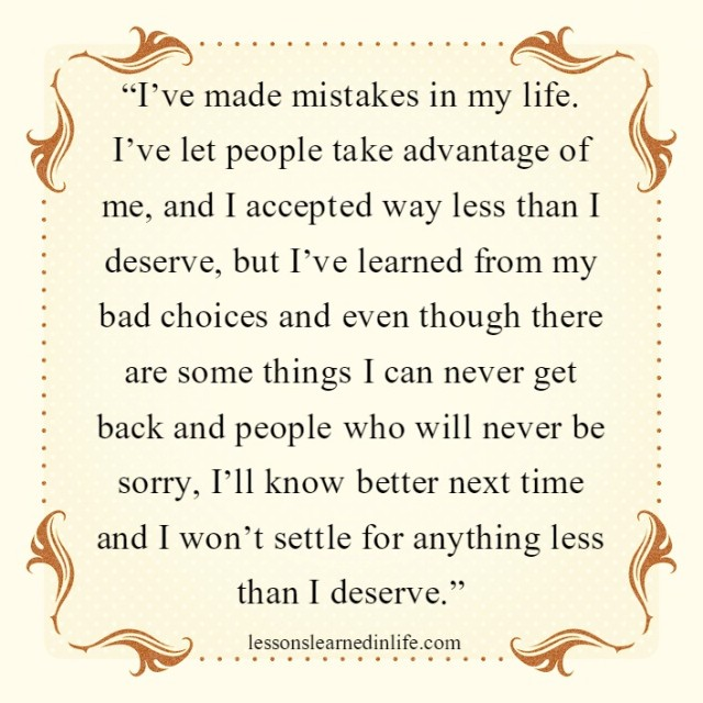 Lessons Learned in LifeI\'ve let people take advantage of me ...