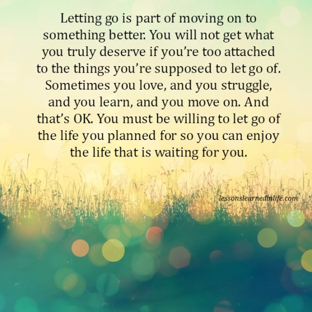 Lessons Learned in LifeLetting go is part of moving on ...Famous Quotes About Letting Go And Moving On
