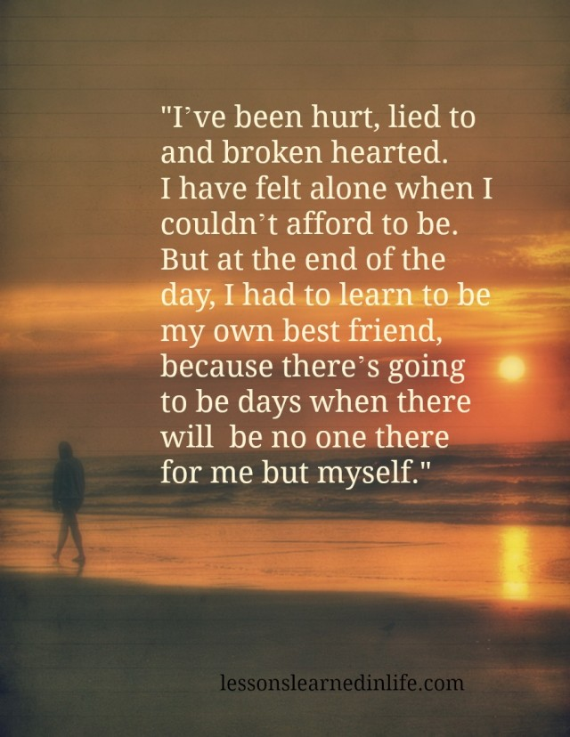 Lessons Learned In Lifeive Been Hurt Lied To And Broken Hearted