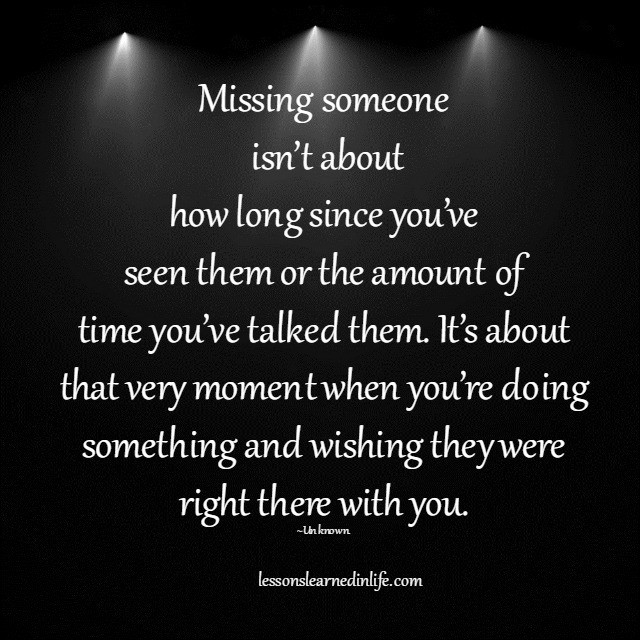 Lessons Learned In LifeMissing Someone Is About This