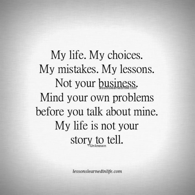 People Should Mind Their Own Business Quotes: Lessons Learned In LifeMy Life, My Choices.