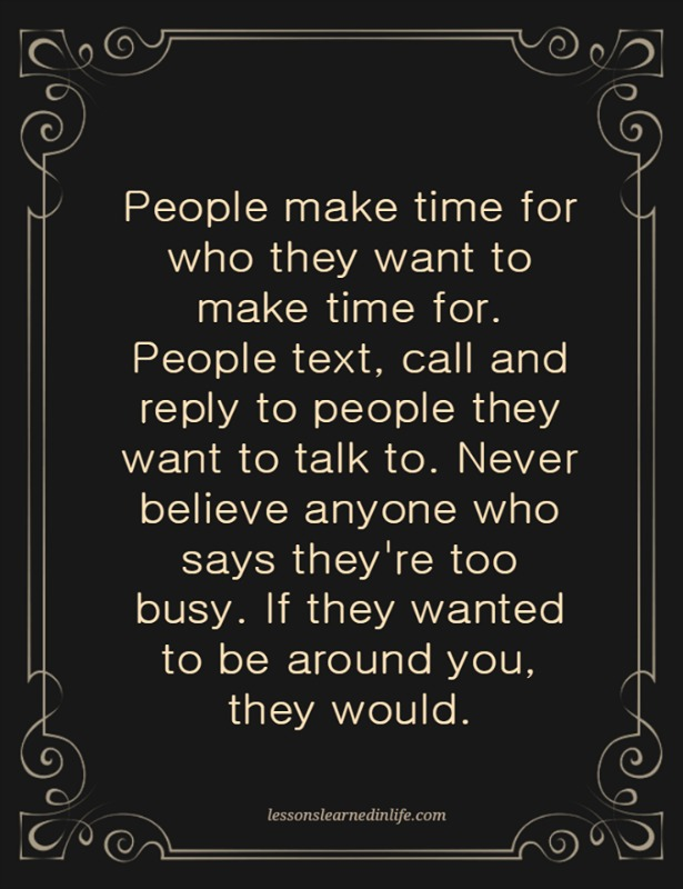 Lessons Learned In Lifepeople Make Time For Who They Want To