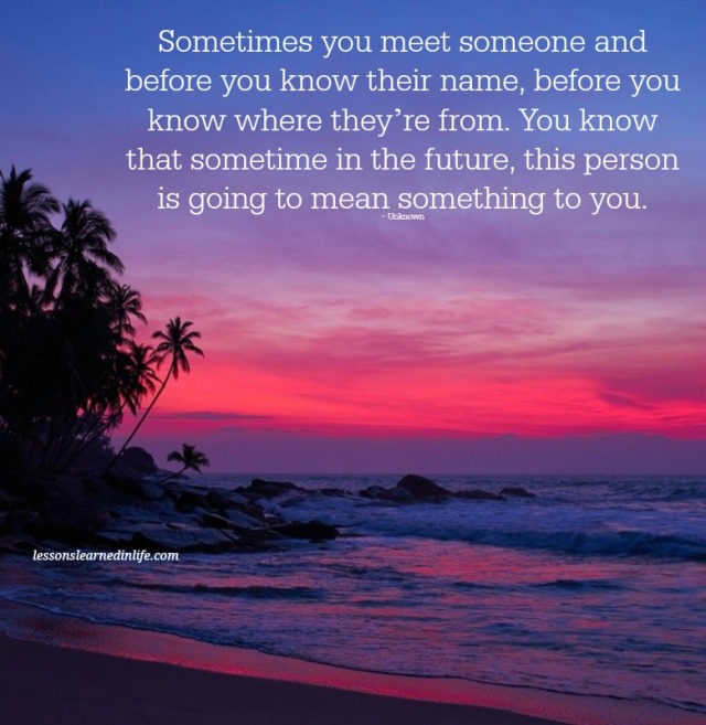 Love Each Other When Two Souls: Lessons Learned In LifeSometimes You Meet Someone