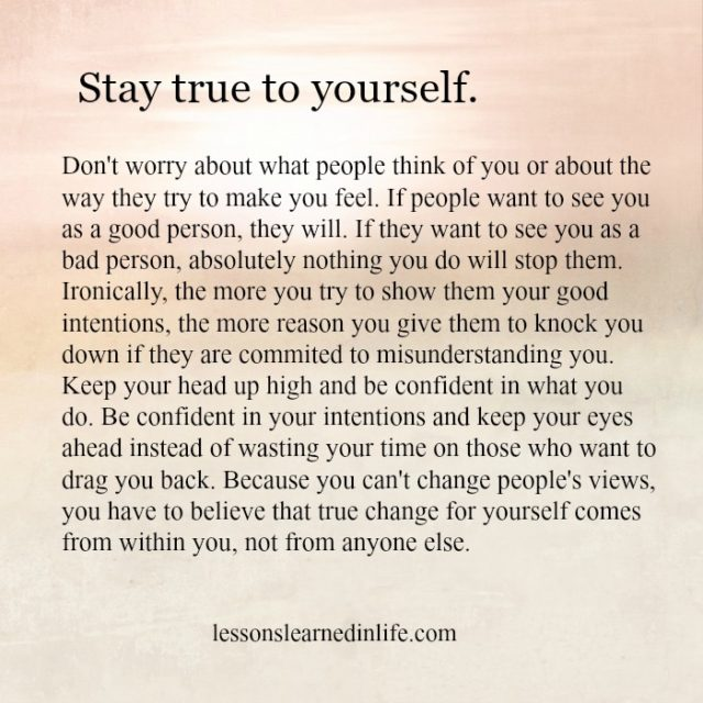 Lessons Learned in LifeStay true to yourself.   Lessons Learned in