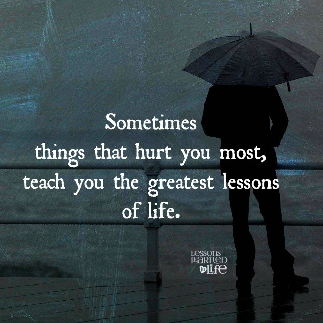 Lessons learned in lifethings that hurt you lessons learned in life