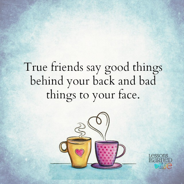 Lessons Learned In LifeTrue Friends Say.
