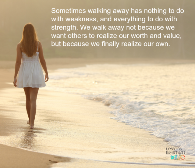 A Strong Woman Loves Forgives Walks Away Quote: Lessons Learned In LifeWalking Away For Self Respect