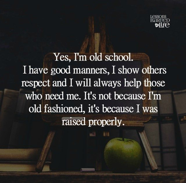 Old Fashioned Man Quotes: Lessons Learned In LifeYes I'm Old School.