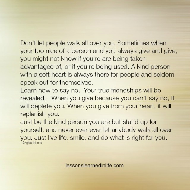 Lessons Learned in LifeNever let anyone walk all over you ...