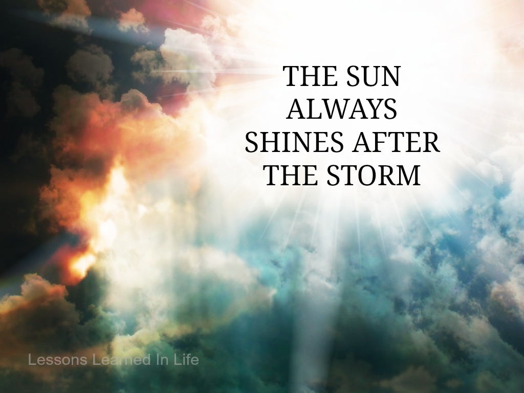 lessons learned in lifethe sun always shines after the storm