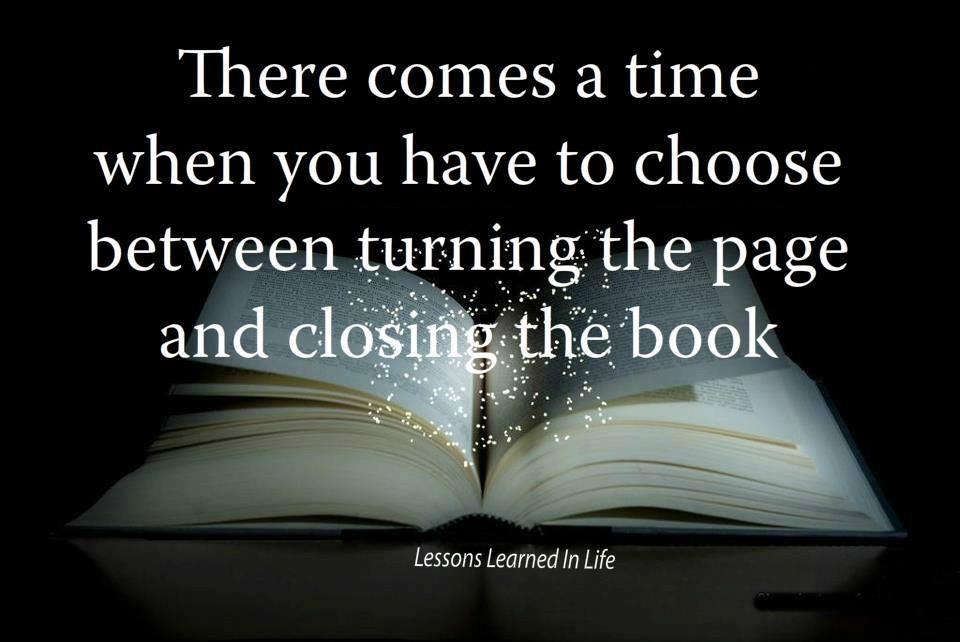 Lessons Learned In LifeTurn The Page Or Close The Book.   Lessons Learned  In Life