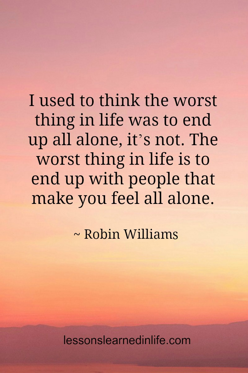 Robin Williams Quotes About Life Lessons Learned In Lifeend Up Alone Lessons Learned In Life