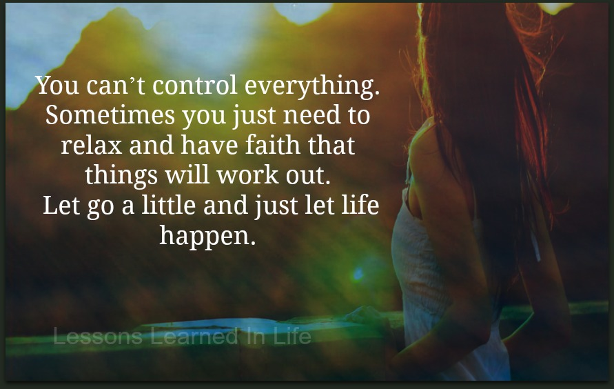 Lessons Learned In Liferelax And Have Faith That Things Will Work