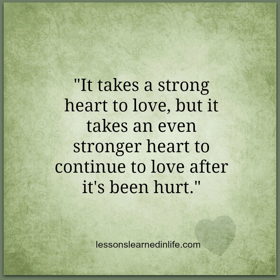 Best Quotes About Strong Heart: The Gallery For --> Quotes About Life And Love And Lessons