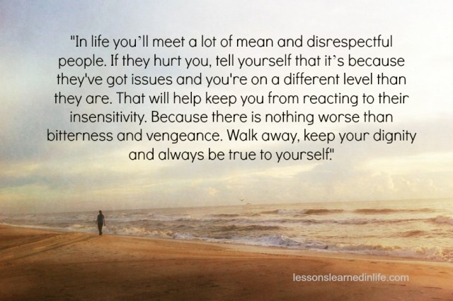 Lessons Learned in LifeWalk away, keep your dignity