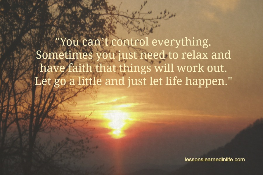 Quotes About Things You Can T Have: Lessons Learned In LifeLet Go A Little. Relax.